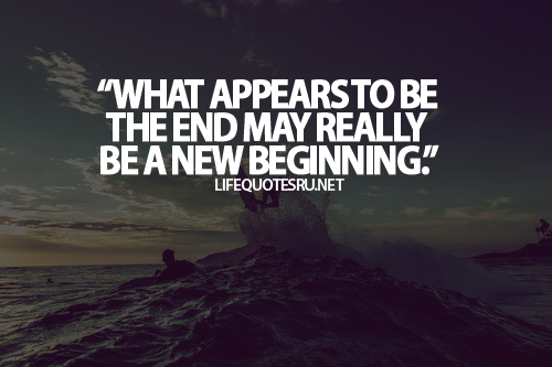 what appears to be the end may really be a new beginning